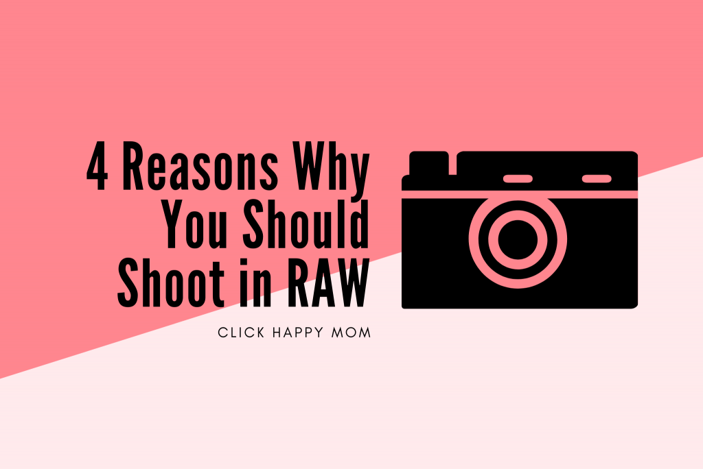 4 Reasons Why You Should Shoot in RAW